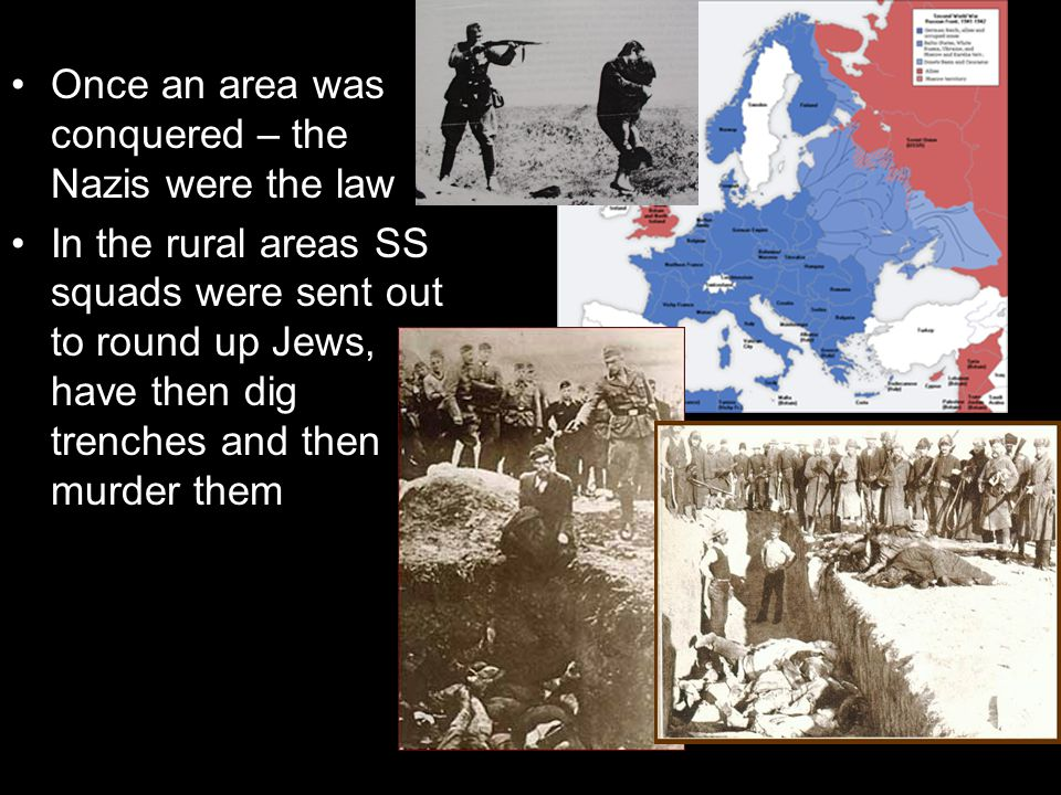 Once an area was conquered – the Nazis were the law