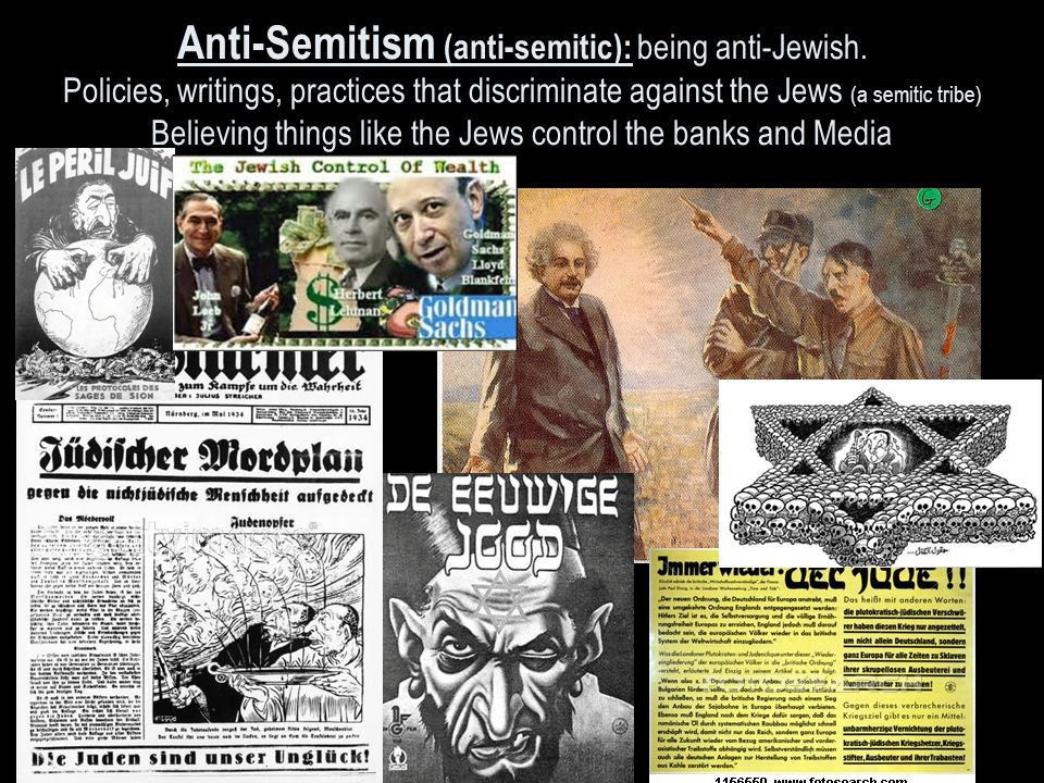 Anti-Semitism (anti-semitic): being anti-Jewish