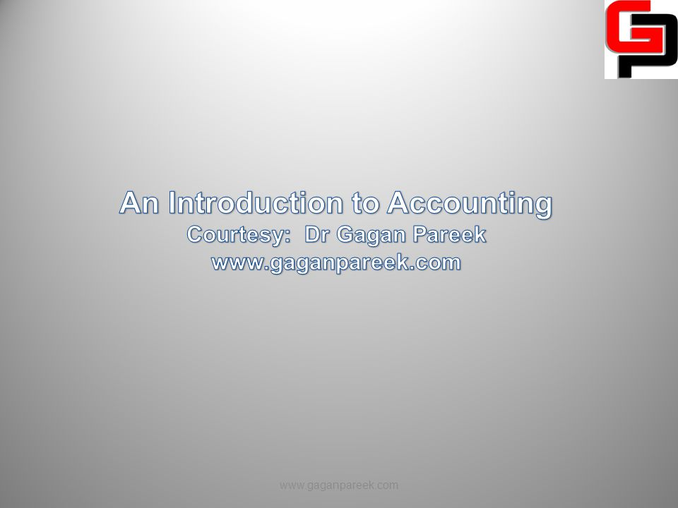 An Introduction to Accounting Courtesy: Dr Gagan Pareek