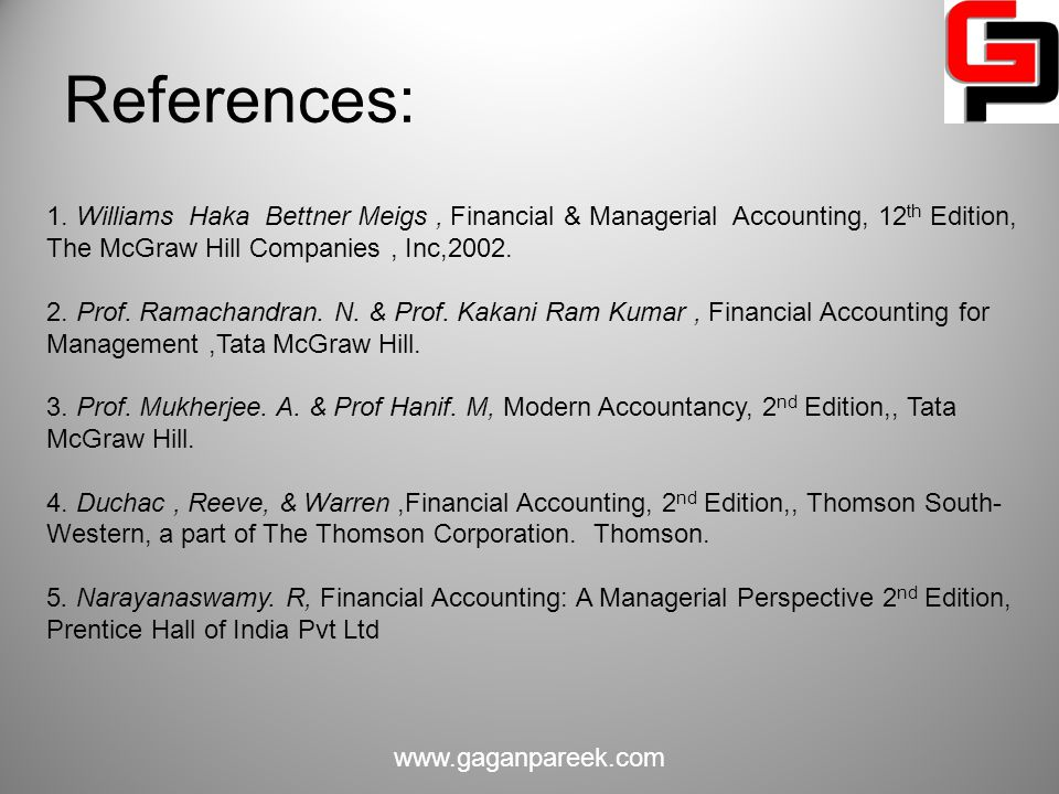 References: 1. Williams Haka Bettner Meigs , Financial & Managerial Accounting, 12th Edition, The McGraw Hill Companies , Inc,2002.