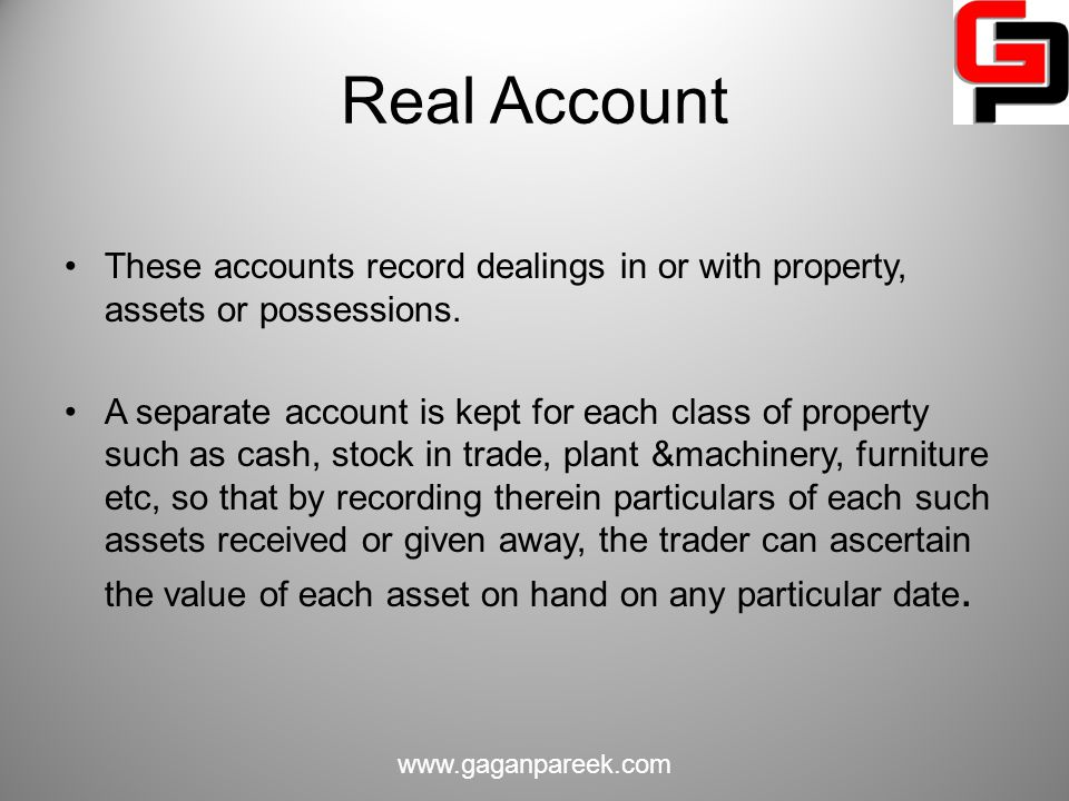 Real Account These accounts record dealings in or with property, assets or possessions.