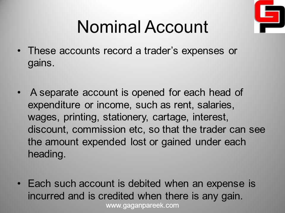 Nominal Account These accounts record a trader's expenses or gains.