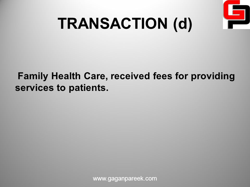 TRANSACTION (d) Family Health Care, received fees for providing services to patients.