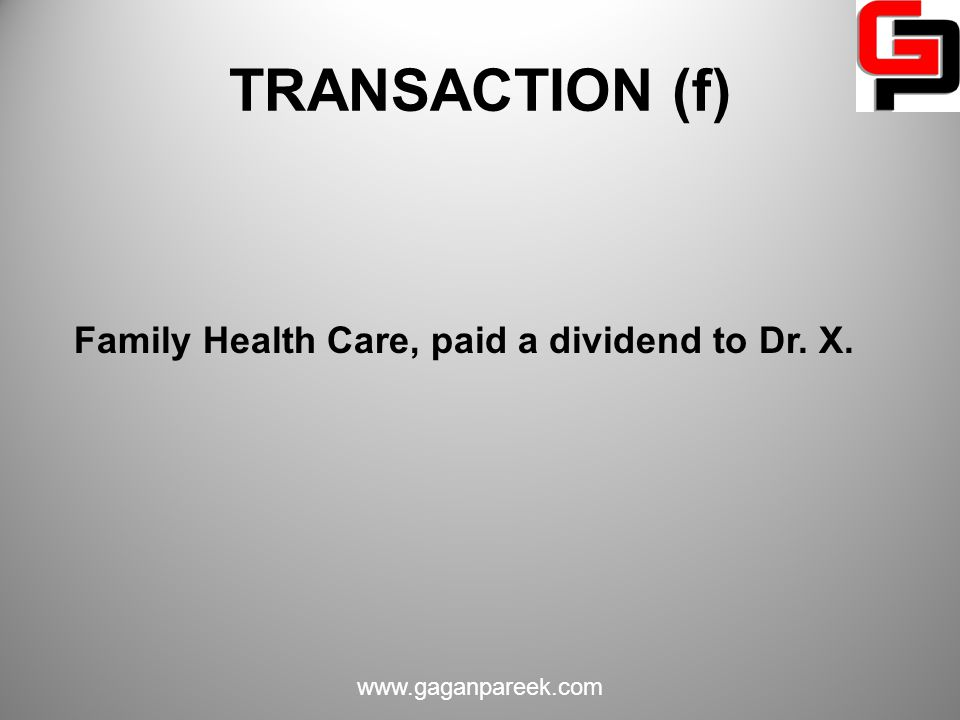 TRANSACTION (f) Family Health Care, paid a dividend to Dr. X.