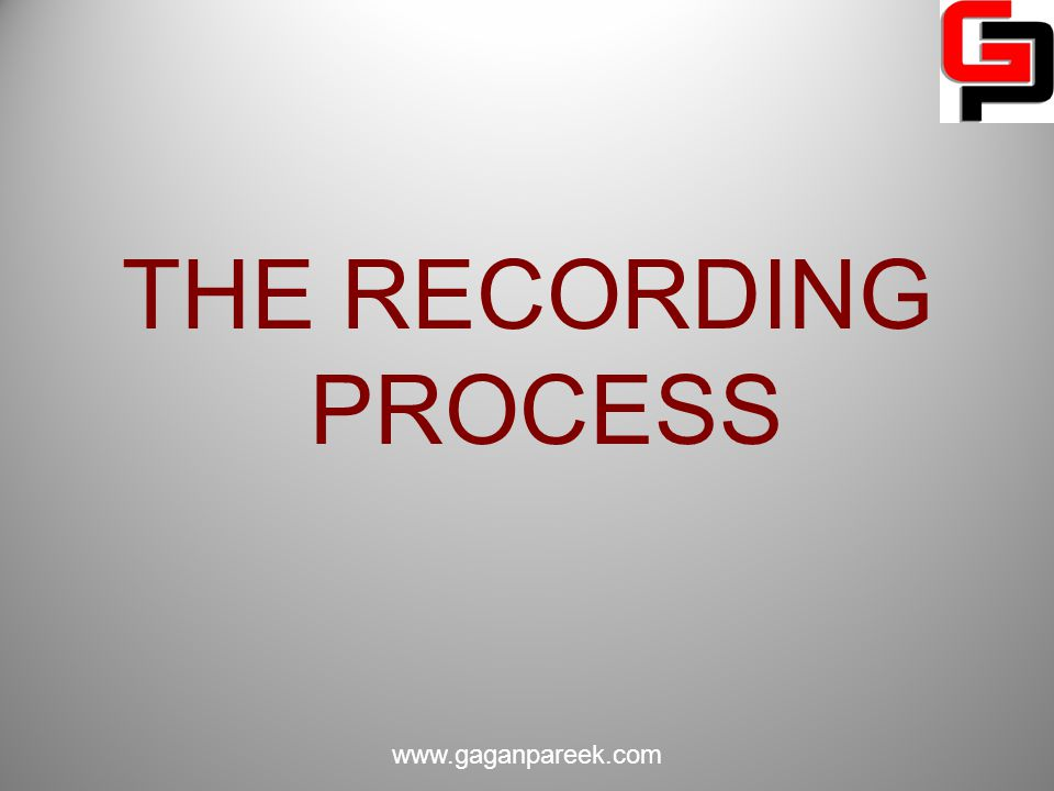 THE RECORDING PROCESS www.gaganpareek.com