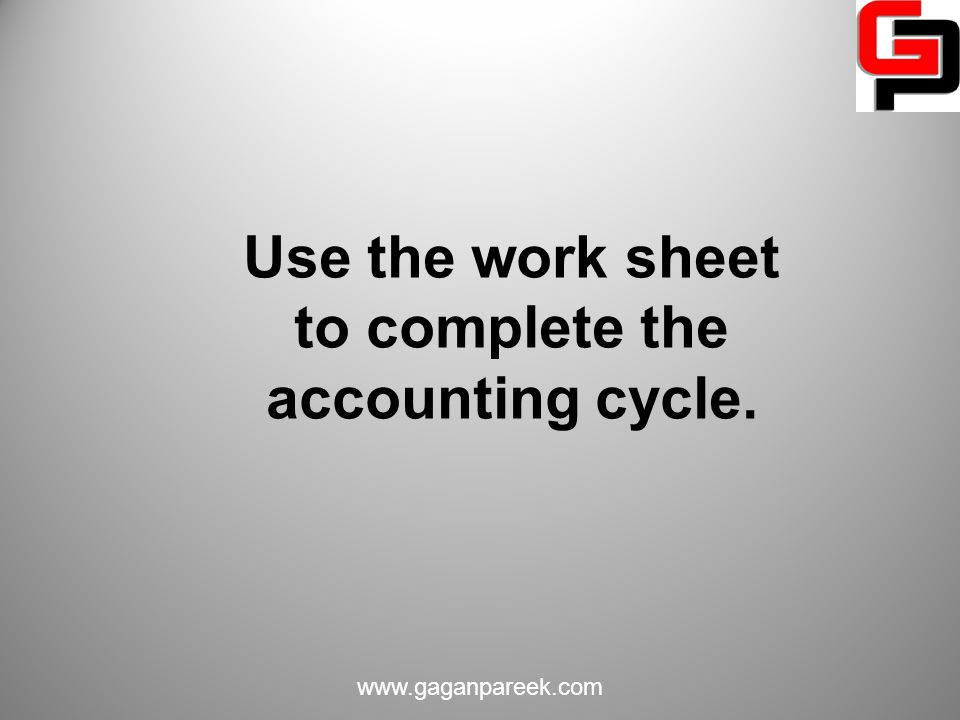 Use the work sheet to complete the accounting cycle.