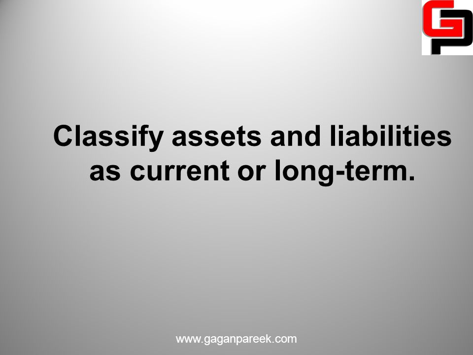 Classify assets and liabilities as current or long-term.