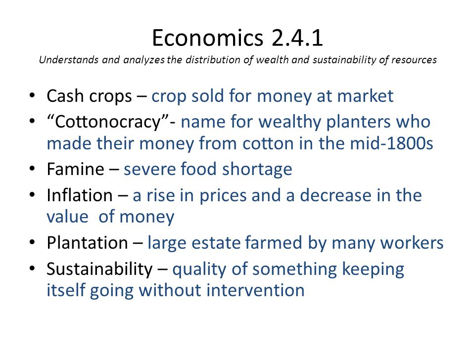 Economics 2.4.1 Understands and analyzes the distribution of wealth and sustainability of resources
