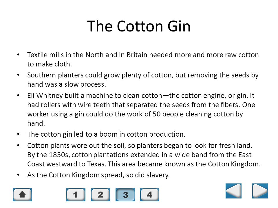 The Cotton Gin Chapter 14, Section 3. Textile mills in the North and in Britain needed more and more raw cotton to make cloth.