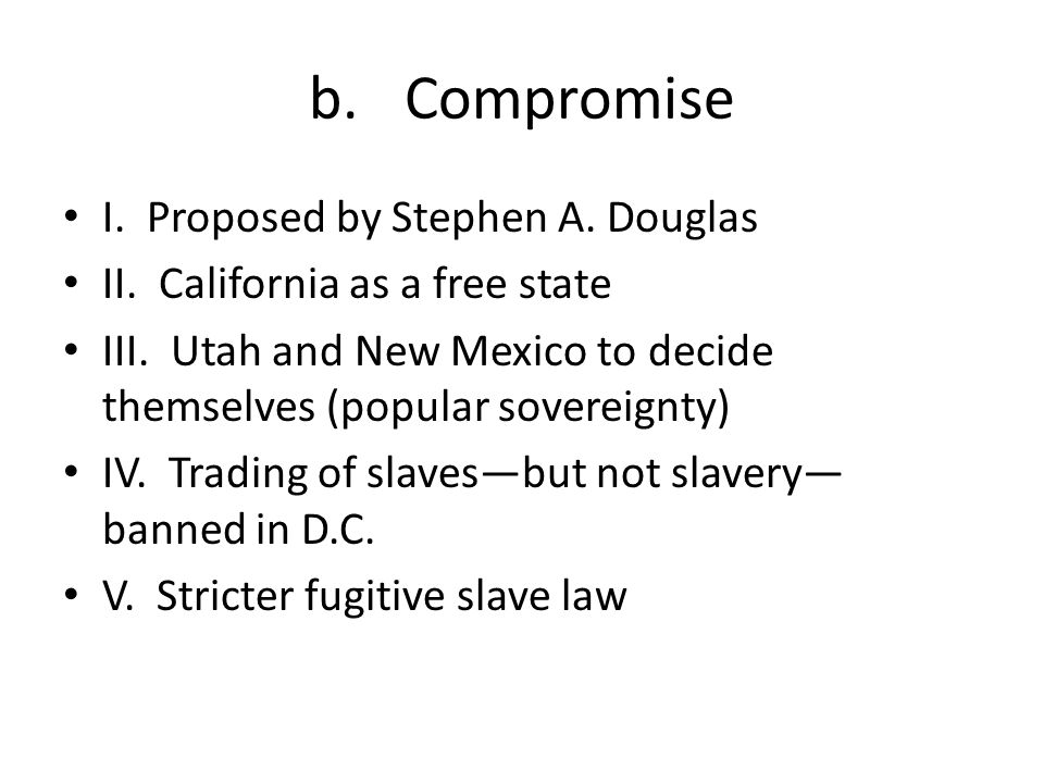 Compromise I. Proposed by Stephen A. Douglas