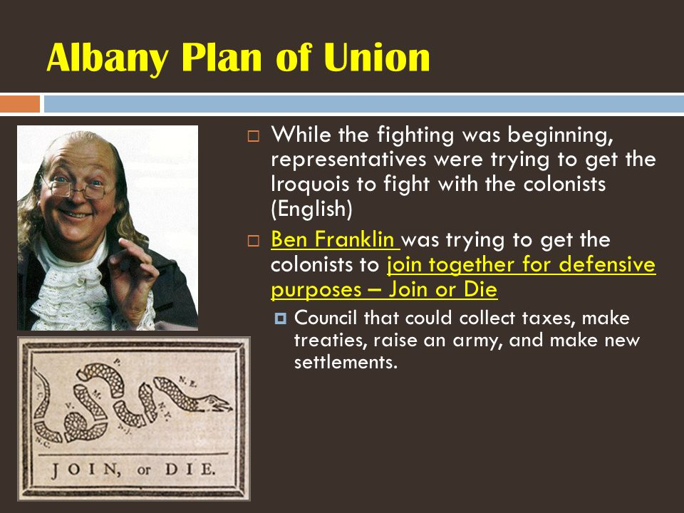 Albany Plan of Union While the fighting was beginning, representatives were trying to get the Iroquois to fight with the colonists (English)