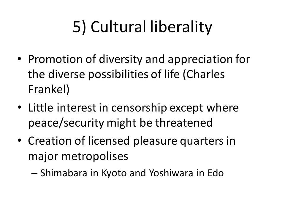 5) Cultural liberality Promotion of diversity and appreciation for the diverse possibilities of life (Charles Frankel)