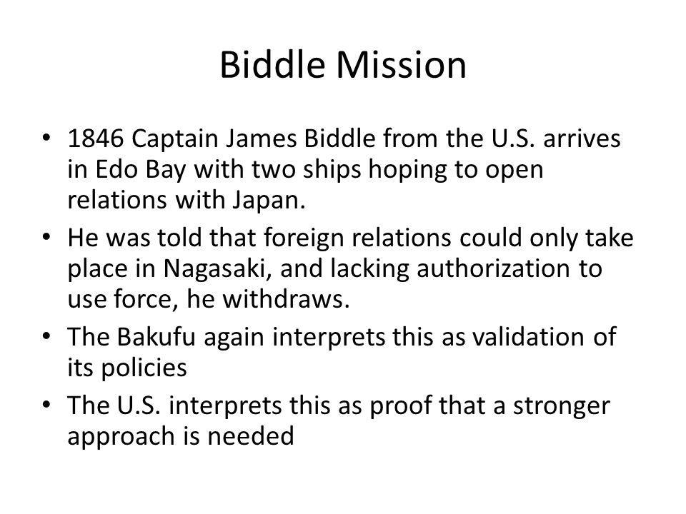 Biddle Mission 1846 Captain James Biddle from the U.S. arrives in Edo Bay with two ships hoping to open relations with Japan.