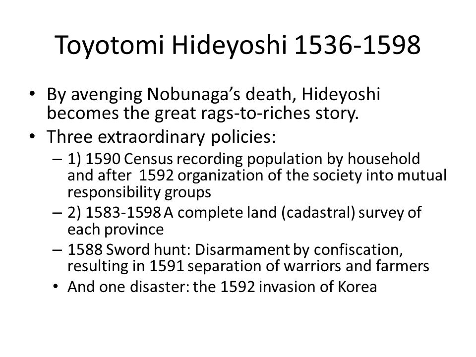 Toyotomi Hideyoshi 1536-1598 By avenging Nobunaga's death, Hideyoshi becomes the great rags-to-riches story.