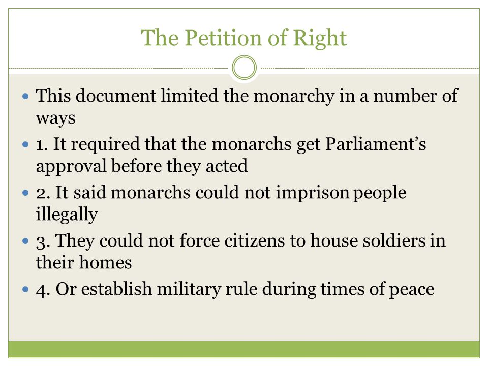 The Petition of Right This document limited the monarchy in a number of ways.