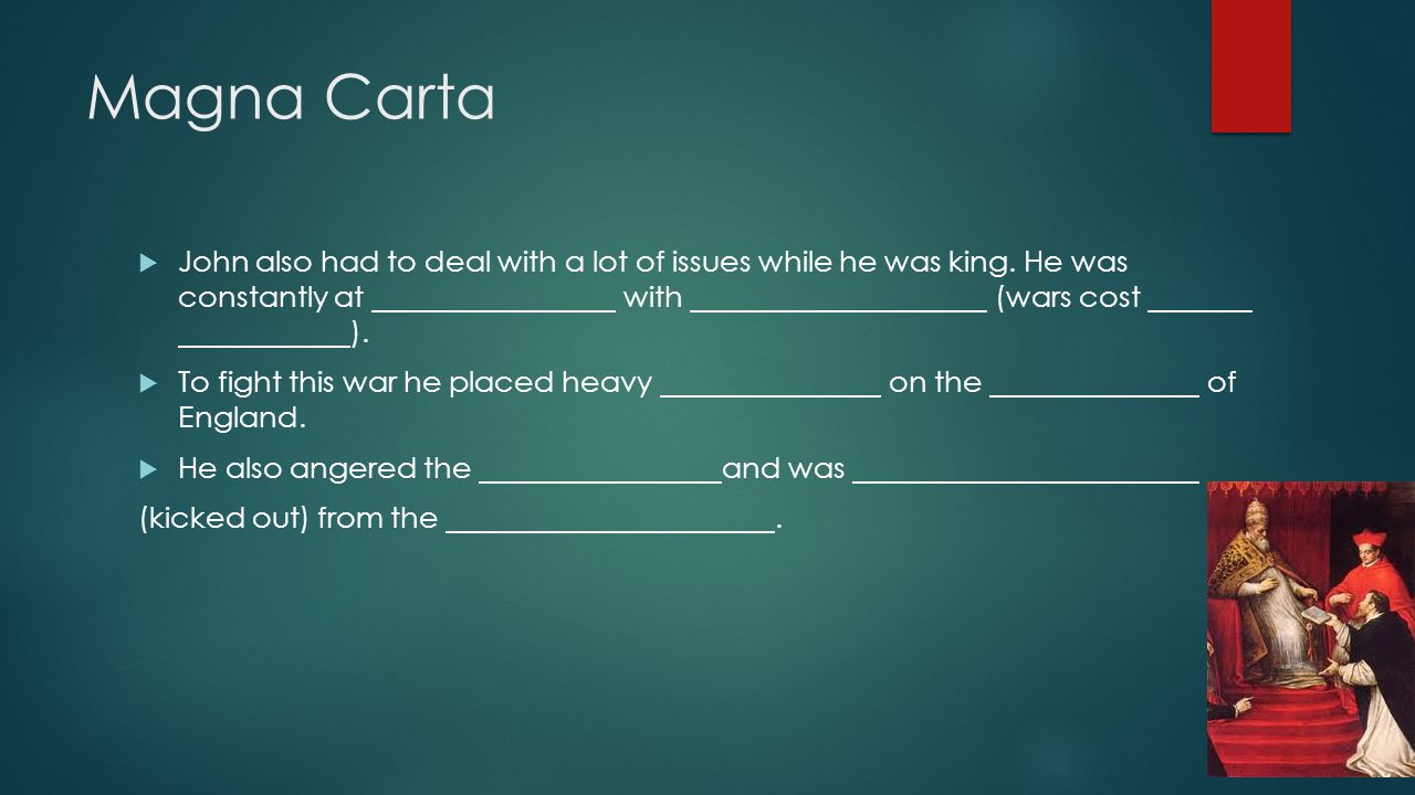 Magna Carta John also had to deal with a lot of issues while he was king. He was constantly at with (wars cost ).