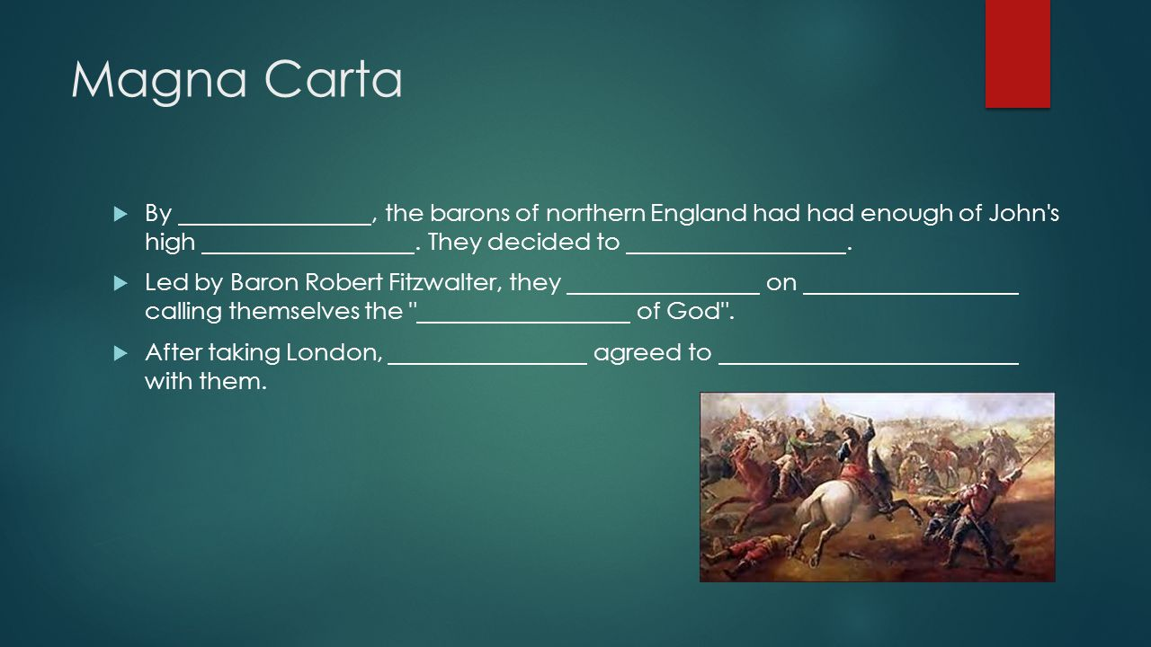Magna Carta By , the barons of northern England had had enough of John s high . They decided to .