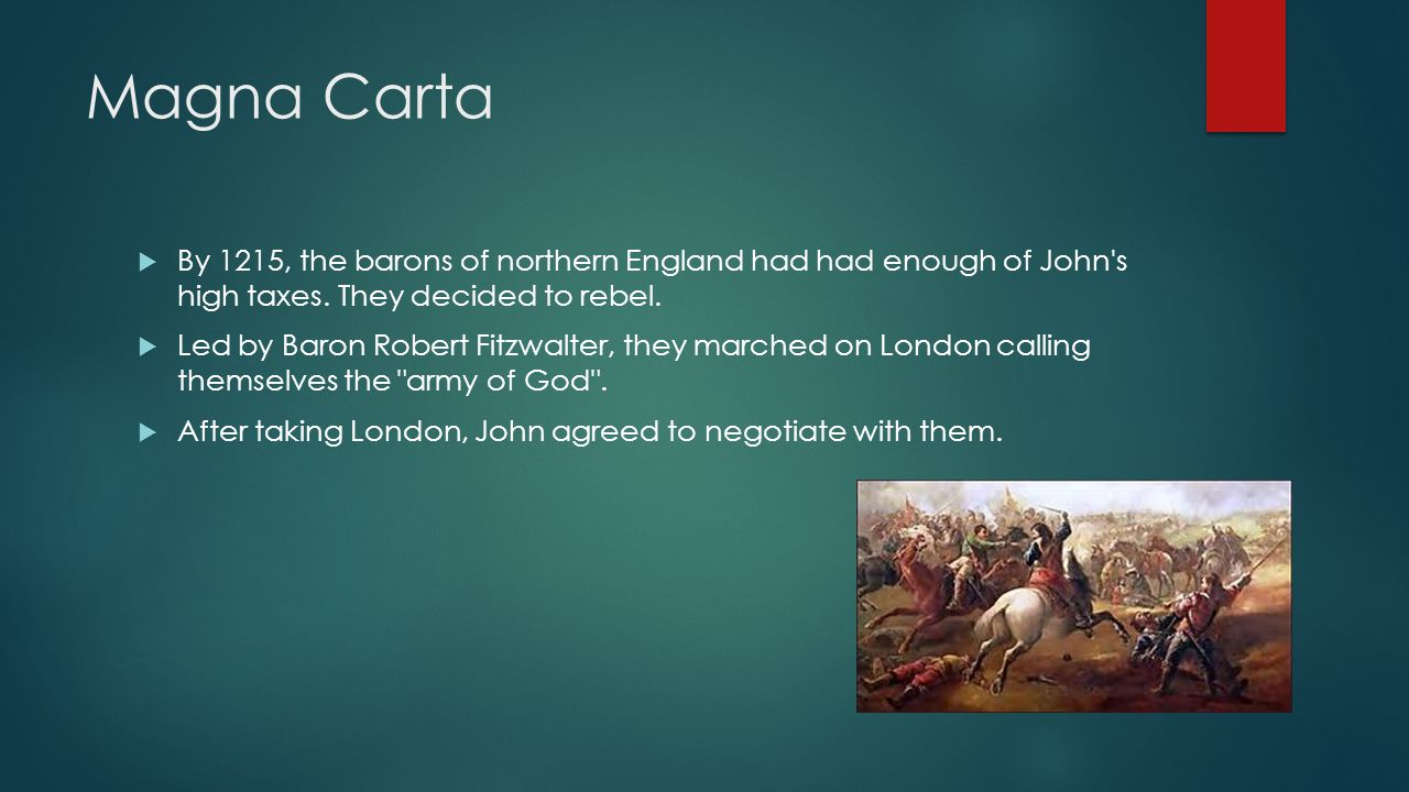 Magna Carta By 1215, the barons of northern England had had enough of John s high taxes. They decided to rebel.