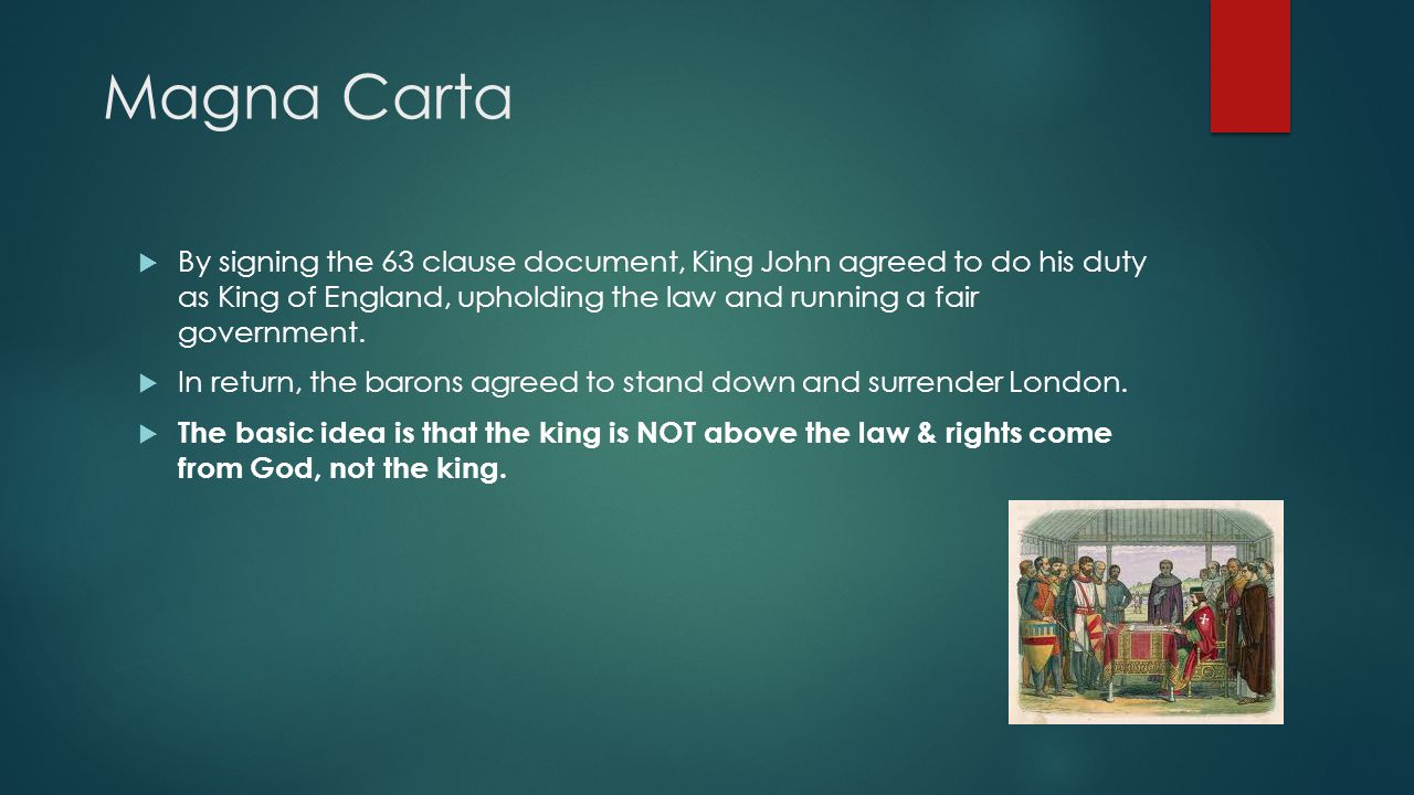 Magna Carta By signing the 63 clause document, King John agreed to do his duty as King of England, upholding the law and running a fair government.