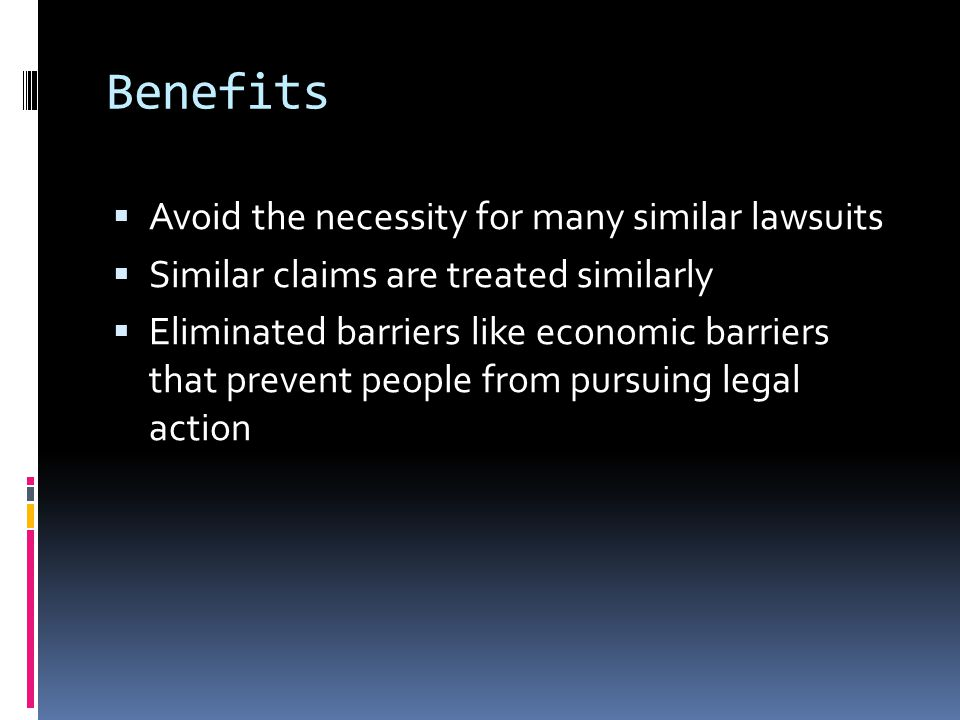 Benefits Avoid the necessity for many similar lawsuits