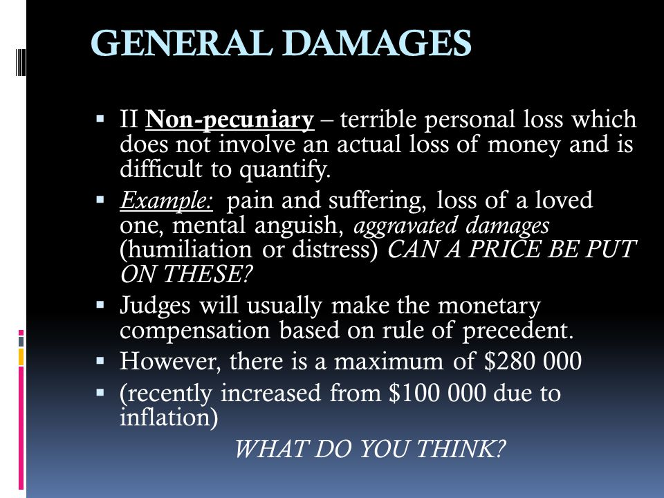 GENERAL DAMAGES II Non-pecuniary – terrible personal loss which does not involve an actual loss of money and is difficult to quantify.