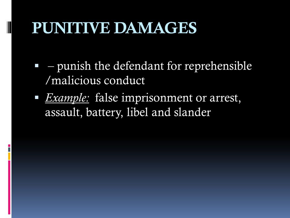 PUNITIVE DAMAGES – punish the defendant for reprehensible /malicious conduct.