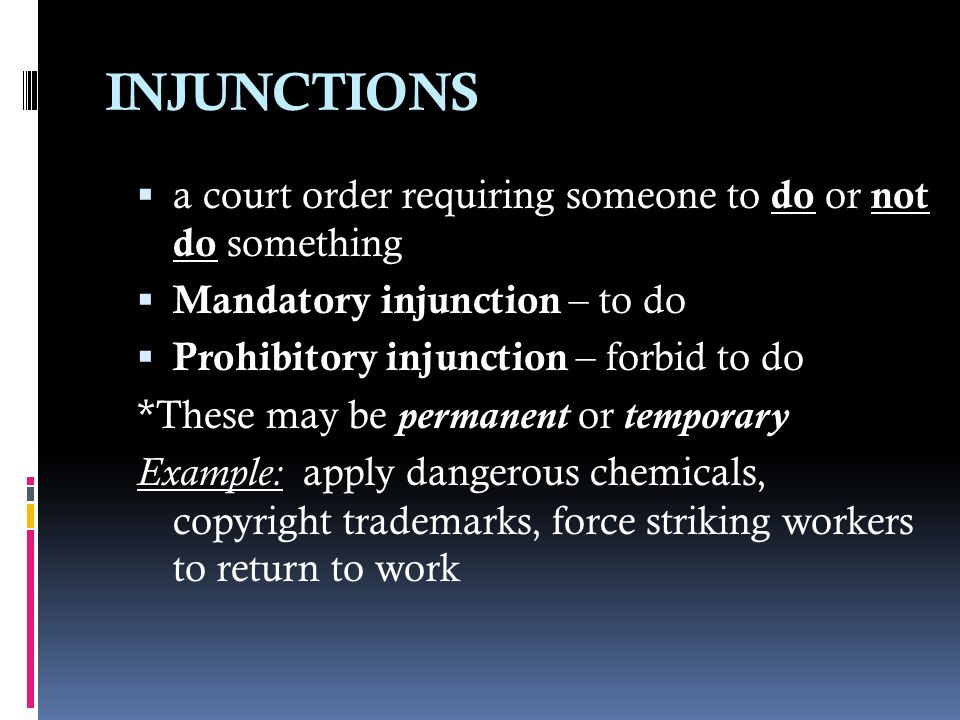 INJUNCTIONS a court order requiring someone to do or not do something