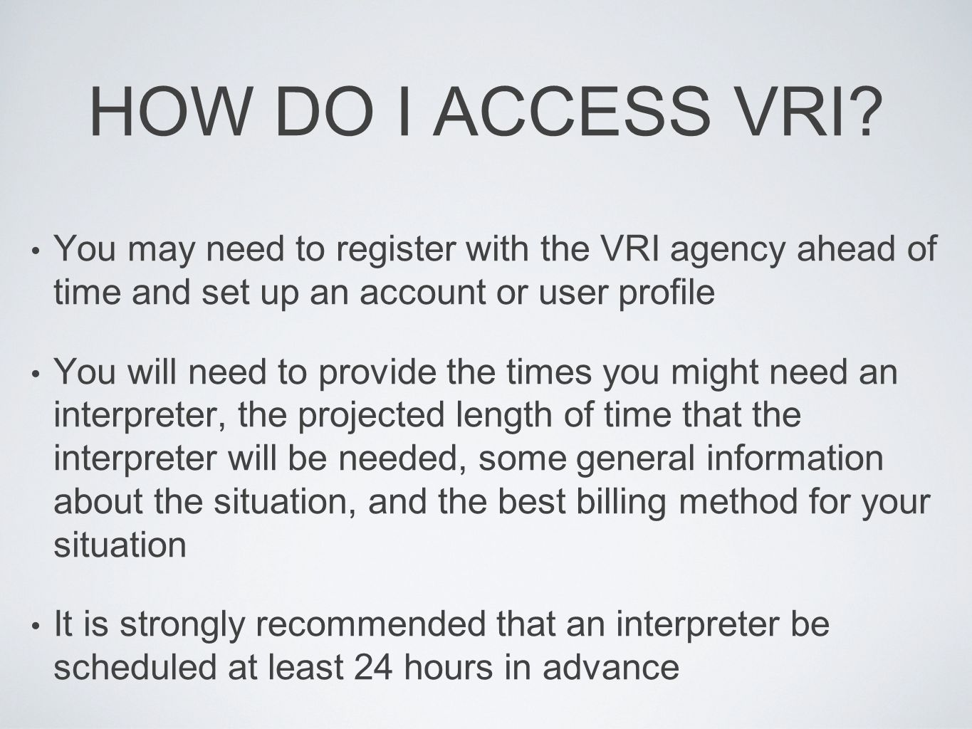HOW DO I ACCESS VRI You may need to register with the VRI agency ahead of time and set up an account or user profile.