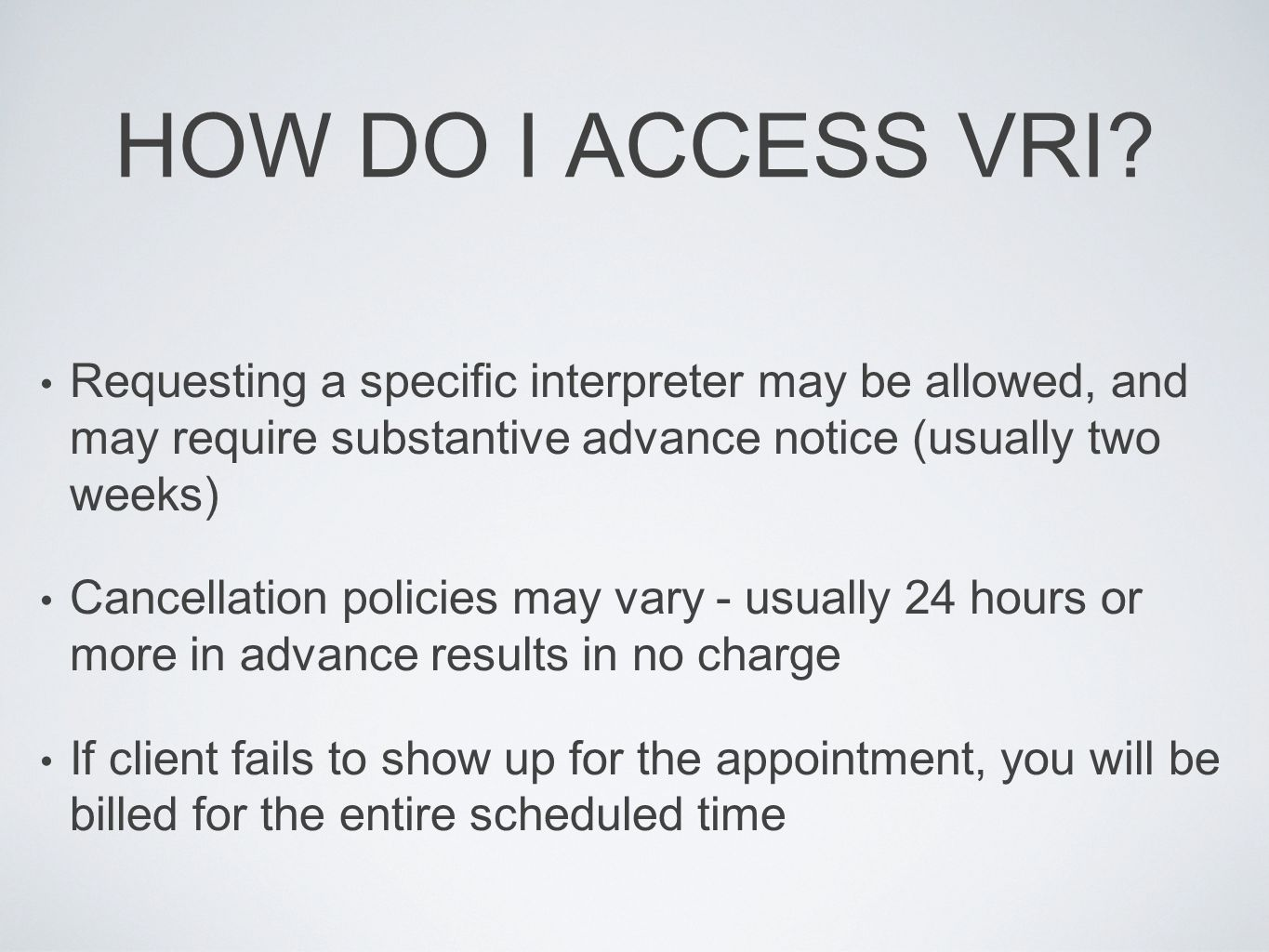 HOW DO I ACCESS VRI Requesting a specific interpreter may be allowed, and may require substantive advance notice (usually two weeks)