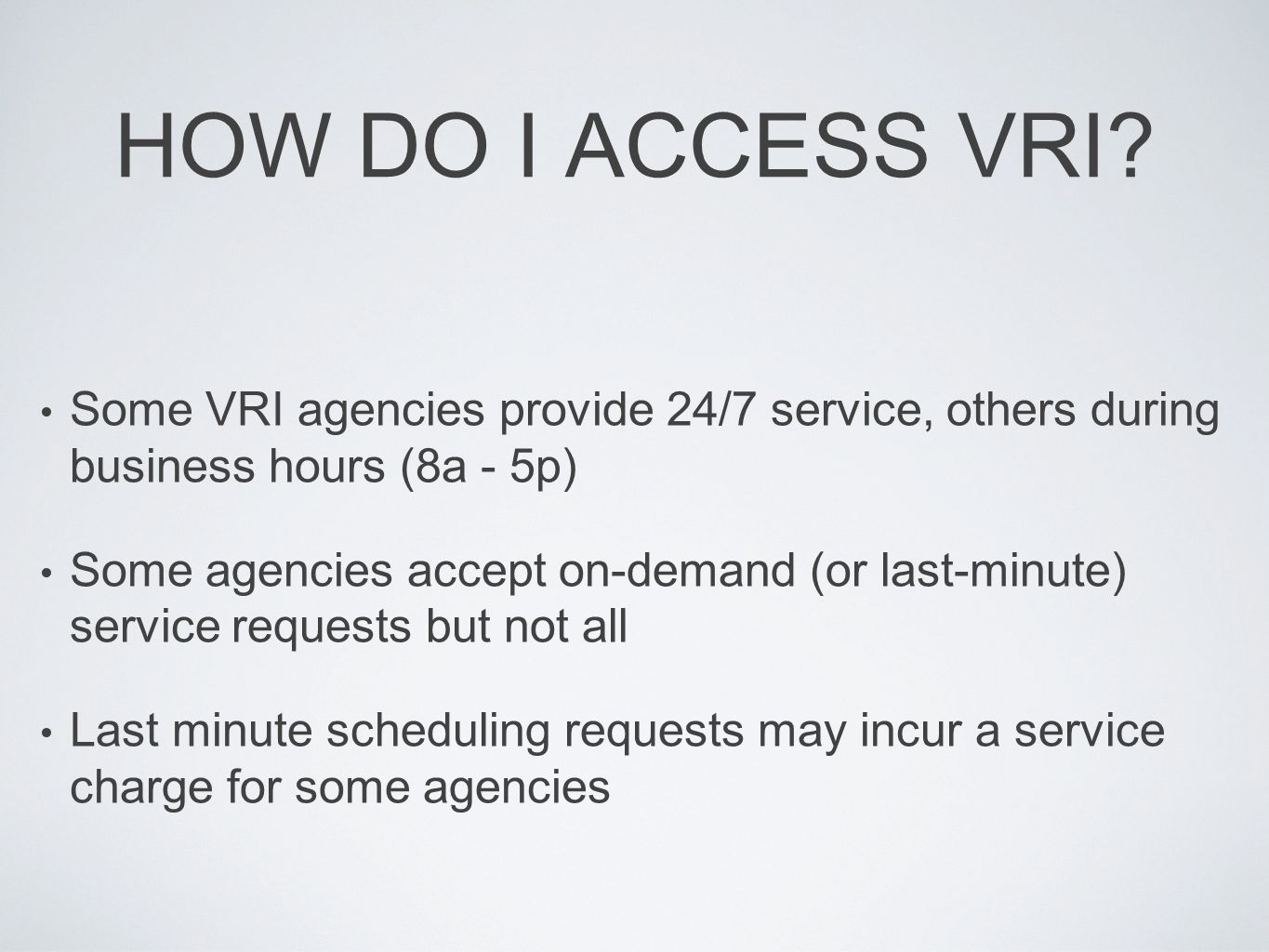 HOW DO I ACCESS VRI Some VRI agencies provide 24/7 service, others during business hours (8a - 5p)