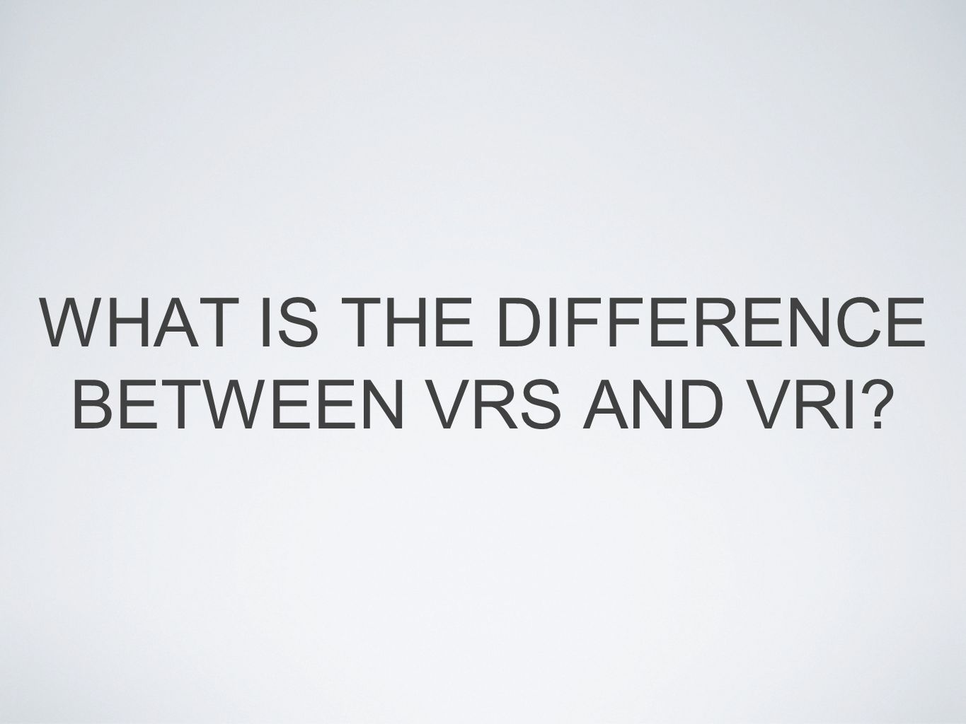 WHAT IS THE DIFFERENCE BETWEEN VRS AND VRI