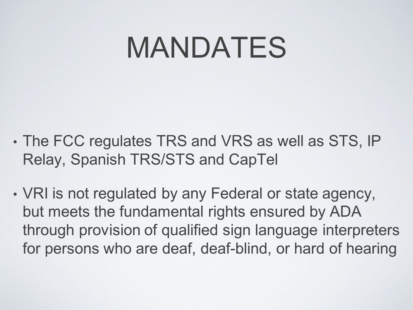 MANDATES The FCC regulates TRS and VRS as well as STS, IP Relay, Spanish TRS/STS and CapTel.