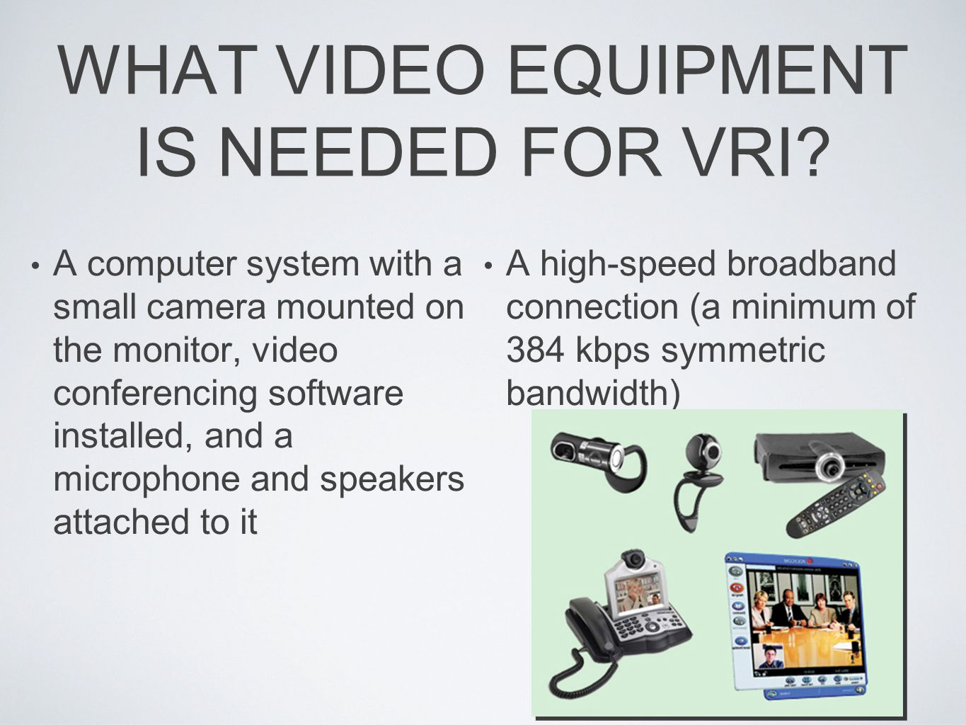 WHAT VIDEO EQUIPMENT IS NEEDED FOR VRI