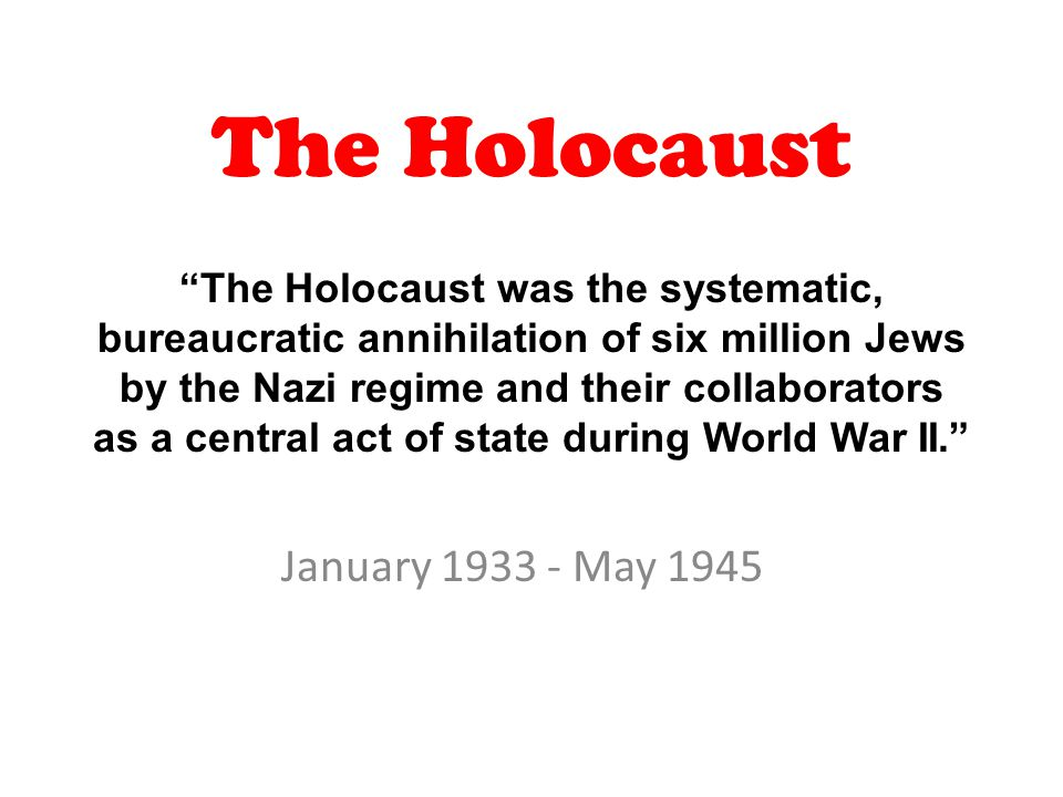 The Holocaust January 1933 - May 1945
