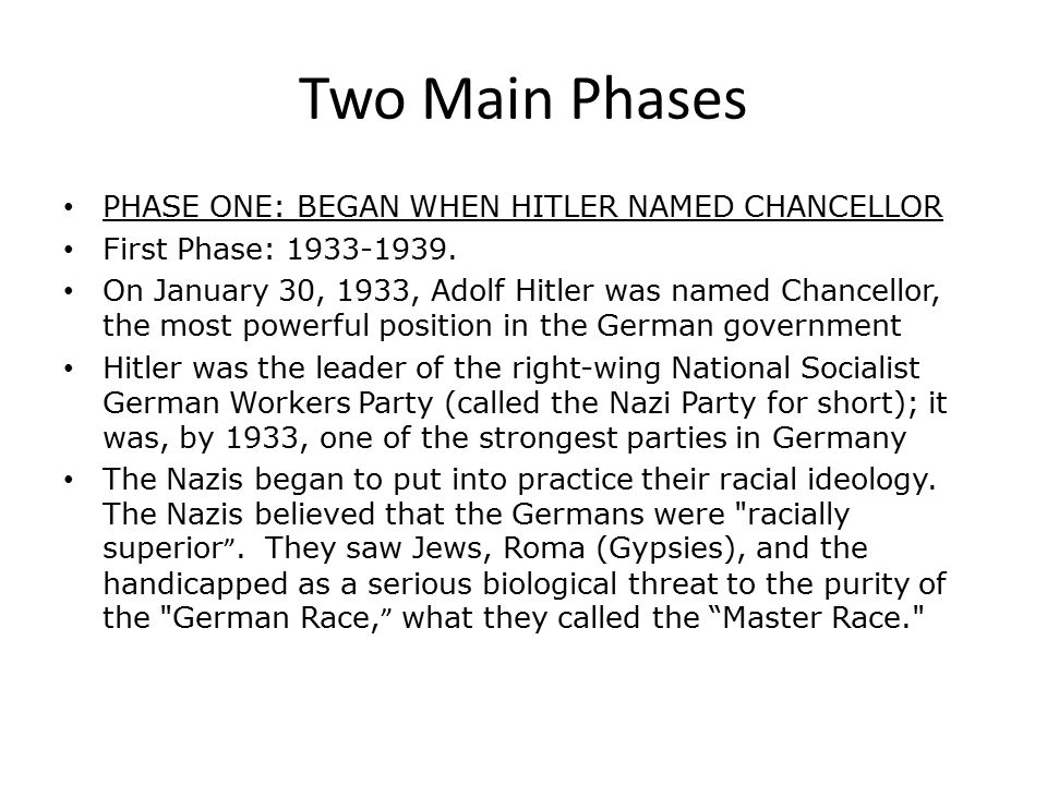 Two Main Phases PHASE ONE: BEGAN WHEN HITLER NAMED CHANCELLOR