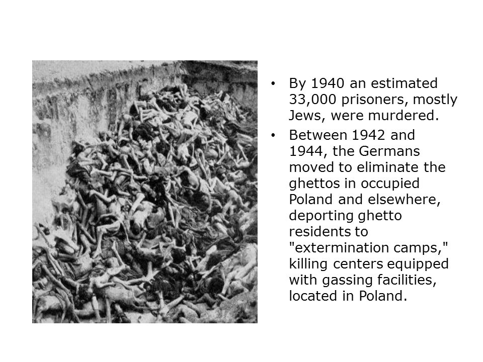 By 1940 an estimated 33,000 prisoners, mostly Jews, were murdered.