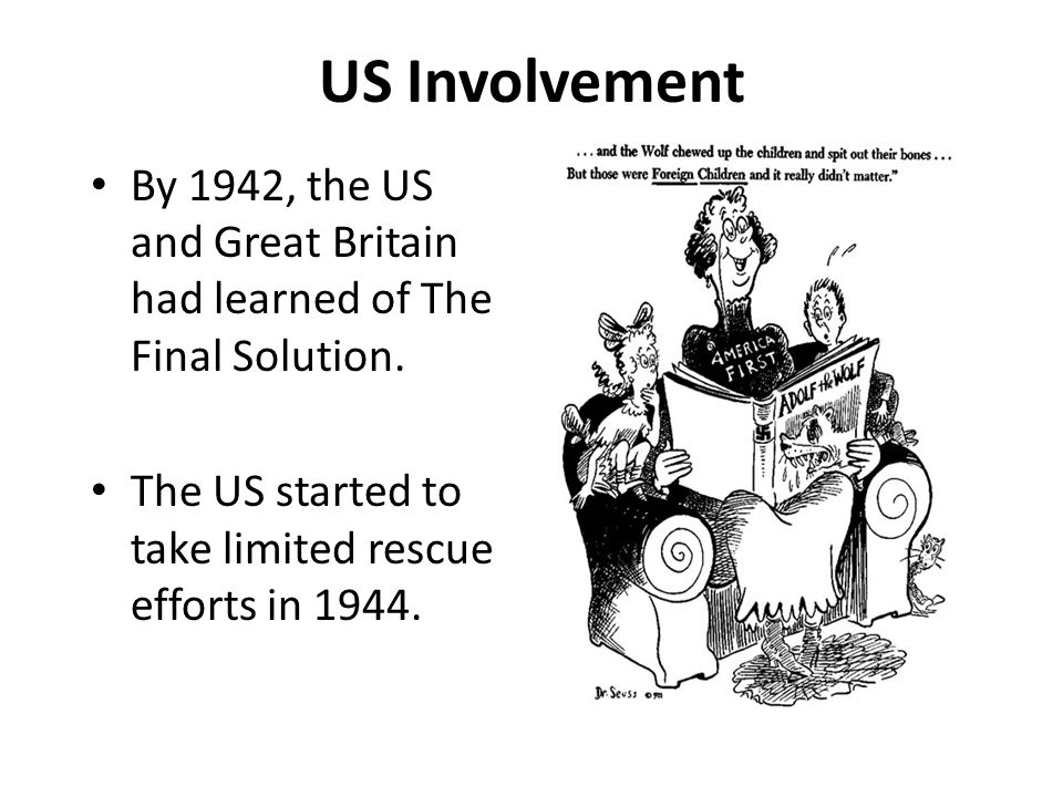 US Involvement By 1942, the US and Great Britain had learned of The Final Solution.