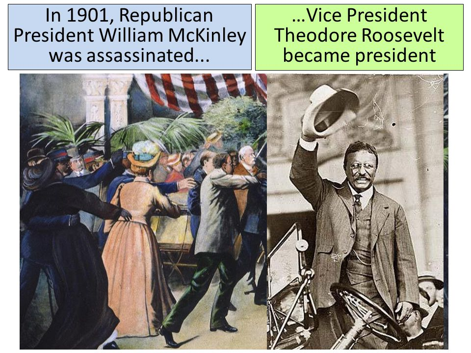 In 1901, Republican President William McKinley was assassinated...