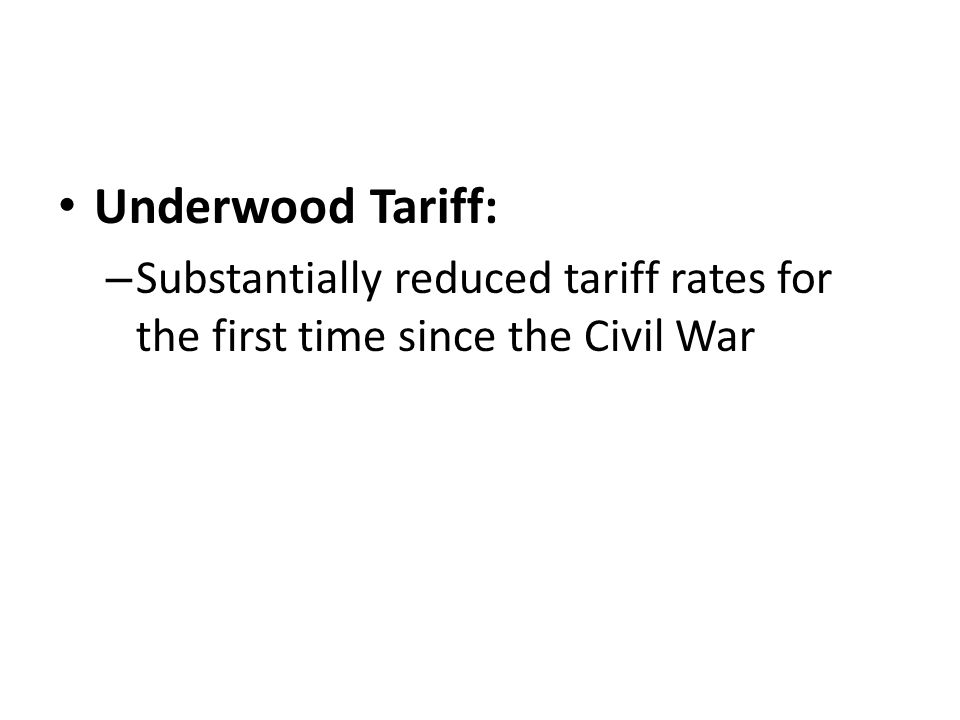 Underwood Tariff: Substantially reduced tariff rates for the first time since the Civil War