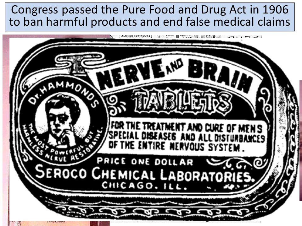 Congress passed the Pure Food and Drug Act in 1906 to ban harmful products and end false medical claims