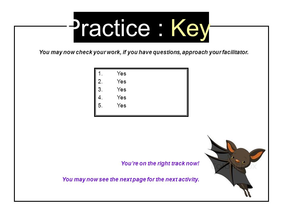 Practice : Key You may now check your work, if you have questions, approach your facilitator. Yes.