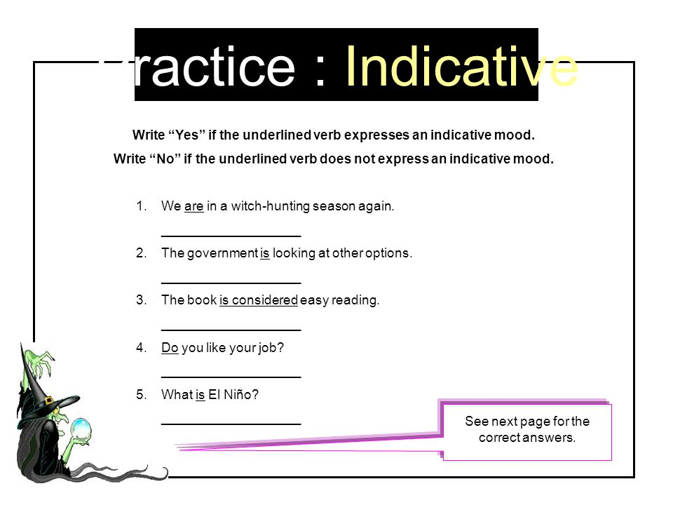Practice : Indicative Write Yes if the underlined verb expresses an indicative mood.