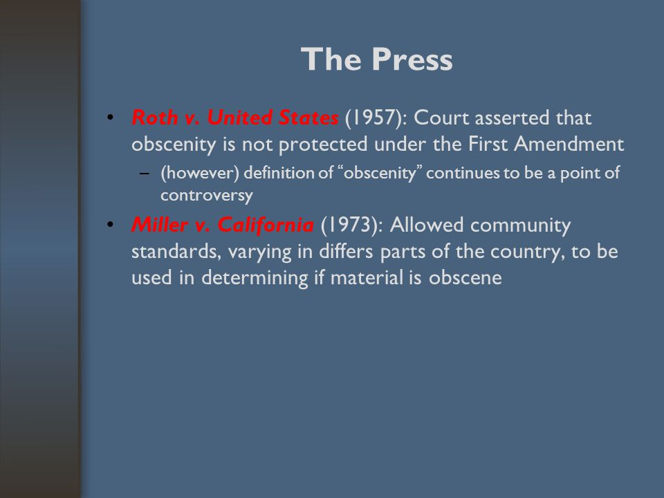 The Press Roth v. United States (1957): Court asserted that obscenity is not protected under the First Amendment.