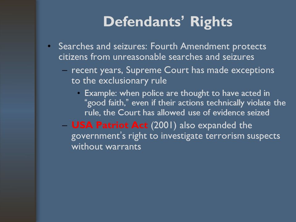 Defendants' Rights Searches and seizures: Fourth Amendment protects citizens from unreasonable searches and seizures.