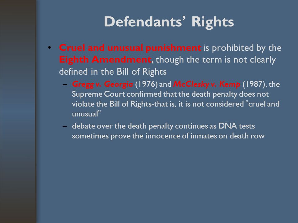 Defendants' Rights Cruel and unusual punishment is prohibited by the Eighth Amendment, though the term is not clearly defined in the Bill of Rights.