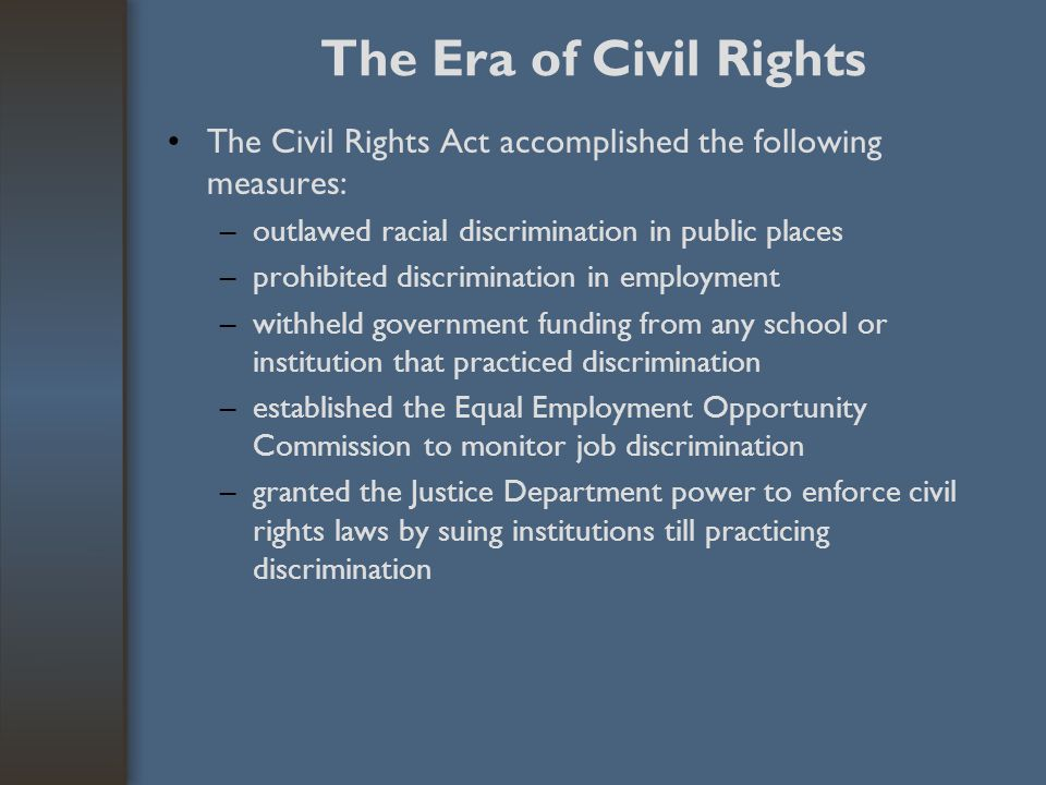 The Era of Civil Rights The Civil Rights Act accomplished the following measures: outlawed racial discrimination in public places.