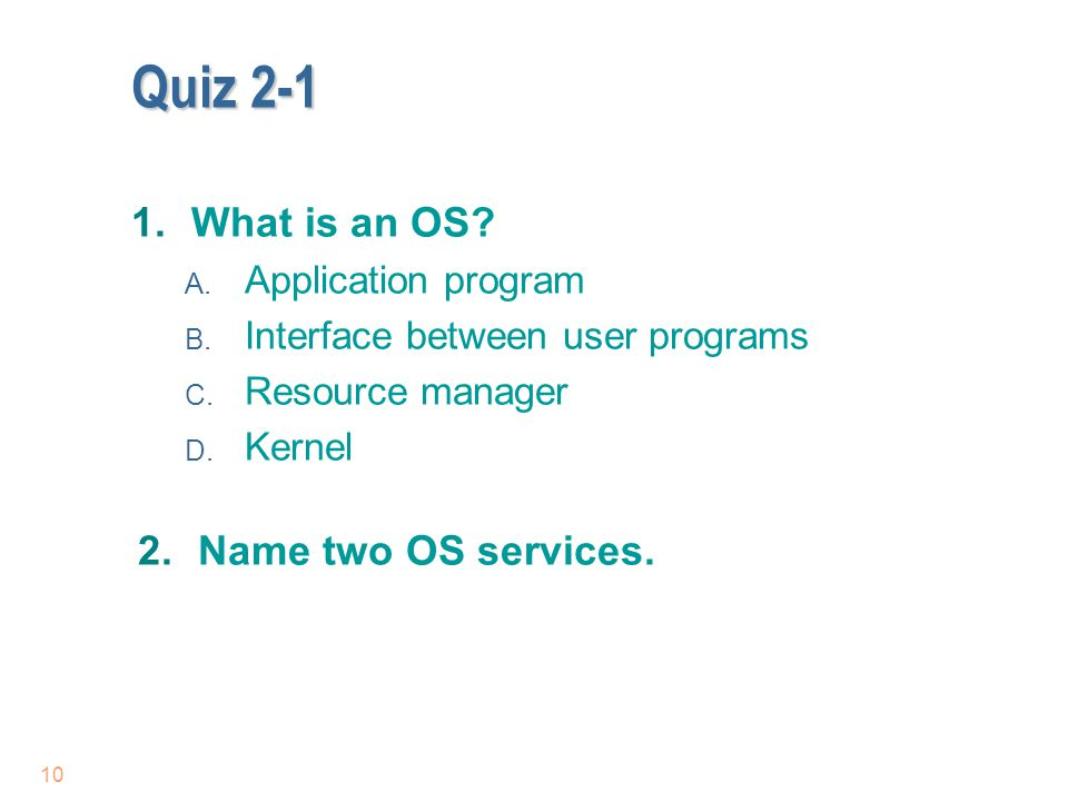Quiz 2-1 What is an OS Name two OS services. Application program