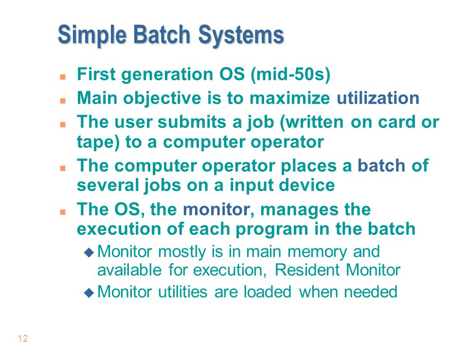 Simple Batch Systems First generation OS (mid-50s)