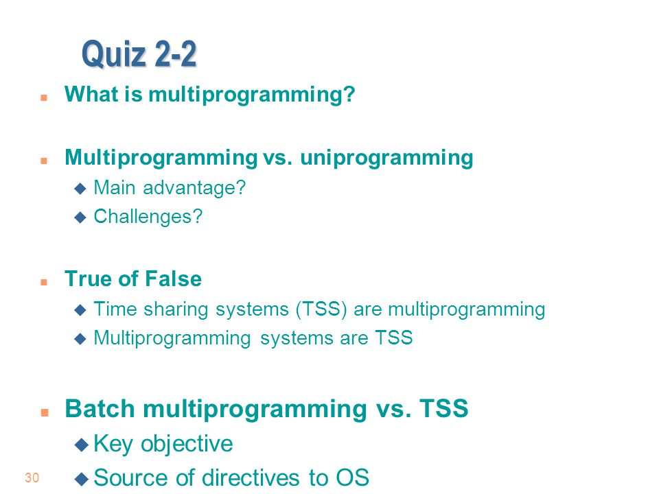 Quiz 2-2 Batch multiprogramming vs. TSS Key objective
