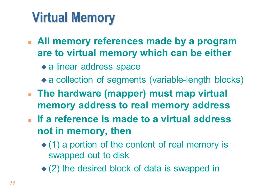 Virtual Memory All memory references made by a program are to virtual memory which can be either. a linear address space.